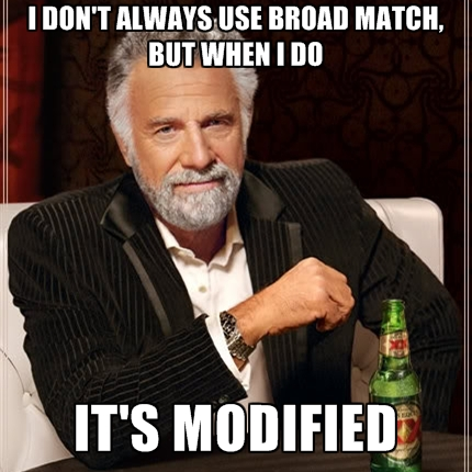 i-dont-always-use-broad-match-but-when-i-do-its-modified